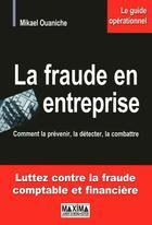 Couverture du livre « La fraude en entreprise ; comment la prévenir, la détecter, la combattre » de Mikael Ouaniche aux éditions Maxima Laurent Du Mesnil