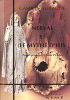 Couverture du livre « Nerval Et Le Mythe D'Isis » de Camille Aubaude aux éditions Kime