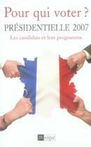 Couverture du livre « Pour qui voter ? présidentielle 2007 ; les candidats et leur programme » de Claude Perrotin aux éditions Archipel