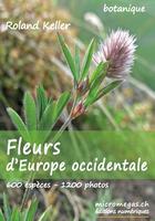 Couverture du livre « Fleurs d'Europe occidentale » de Roland Keller aux éditions Micromegas.ch