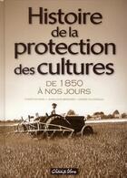 Couverture du livre « Histoire des protections des cultures ; de 1850 à nos jours » de Christian Bain et Andre Fougeroux et Jean-Louis Bernard aux éditions France Agricole