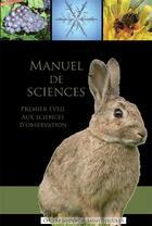 Couverture du livre « Manuel de sciences ; premier éveil aux sciences d'observation » de Dominique Carcassonne aux éditions Contretemps
