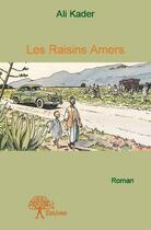 Couverture du livre « Les raisins amers » de Ali Kader aux éditions Edilivre-aparis