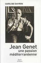 Couverture du livre « Jean Genet, une passion méditerranéenne » de Caroline Daviron aux éditions Erick Bonnier