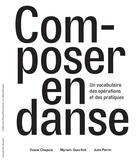 Couverture du livre « Composer en danse ; un vocabulaire des opérations et des pratiques » de Julie Perrin et Yvane Chapuis et Myriam Gourfink aux éditions Les Presses Du Reel