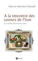 Couverture du livre « À la rencontre des saveurs de l'Iran » de Alain Chaoulli aux éditions Publibook