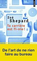 Couverture du livre « Ta carrière est fi-nie ! » de Zoe Shepard aux éditions Points