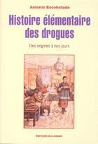 Couverture du livre « Histoire élémentaire des drogues » de Antonio Escohotado aux éditions Lezard