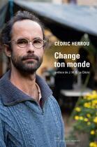Couverture du livre « Change ton monde » de Cedric Herrou aux éditions Les Liens Qui Liberent
