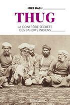 Couverture du livre « Thug ; la confrérie secrète des bandits indiens » de Mike Dash aux éditions Omblages