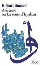 Couverture du livre « Avicenne ou la route d'ispahan » de Gilbert Sinoue aux éditions Gallimard