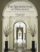 Couverture du livre « The architecture of diplomacy ; the british ambassador's residence in Washington » de Anthony Seldon et Daniel Collings aux éditions Flammarion