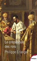 Couverture du livre « Le crépuscule des rois » de Philippe Erlanger aux éditions Tempus/perrin