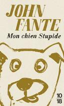 Couverture du livre « Mon chien Stupide » de John Fante aux éditions 10/18