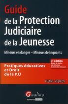 Couverture du livre « Guide de la protection judiciaire de la jeunesse ; pratiques éducatives et droit de la PJJ (3e édition) » de Pierre Pedron aux éditions Gualino