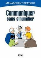 Couverture du livre « Communiquer sans sehumilier » de Marie-Laure Cuzacq aux éditions Editions Asap