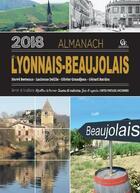 Couverture du livre « Almanach du Lyonnais-Beaujolais (édition 2018) » de Herve Berteaux et Gerard Bardon et Olivier Grandjean et Lucienne Delille aux éditions Communication Presse Edition