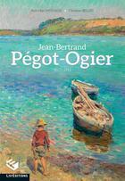 Couverture du livre « Jean-Bertrand Pégot-Ogier ; 1877-1915 » de Jean-Marc Michaud et Christian Bellec aux éditions Liv'editions