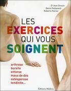 Couverture du livre « Les exercices qui vous soignent » de Jean Drouin et Denis Pedneault et Roberto Poirier aux éditions Medicis