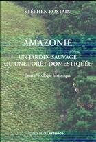 Couverture du livre « Amazonie ; un jardin naturel ou une forêt domestiquée » de Stephen Rostain aux éditions Errance