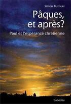 Couverture du livre « Pâques, et après ? Paul et l'espérance chrétienne » de Simon Butticaz aux éditions Cabedita