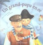 Couverture du livre « Un Grand-Papa En Or » de Janice Nadeau et Marie-Francine Hebert aux éditions Heritage - Dominique Et Compagnie