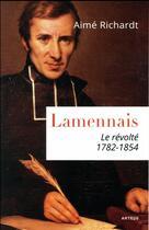 Couverture du livre « Lamennais ; le révolté 1782-1854 » de Aime Richardt aux éditions Artege