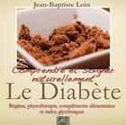 Couverture du livre « Comprendre et soigner naturellement le diabète » de Jean-Baptiste Loin aux éditions Terr@ Editions