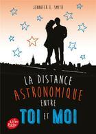 Couverture du livre « La distance astronomique entre toi et moi » de Jennifer E. Smith et Frederique Le Boucher aux éditions Hachette Jeunesse