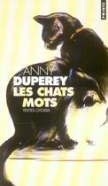 Couverture du livre « Les chats mots ; textes choisis » de Anny Duperey aux éditions Points