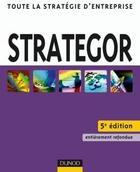 Couverture du livre « Strategor ; toute la stratégie d'entreprise (5e édition) » de Bernard Garrette et Pierre Dussauge et Rodolphe Durand aux éditions Dunod