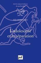 Couverture du livre « L'adolescent et la séparation » de Isee Bernateau aux éditions Puf