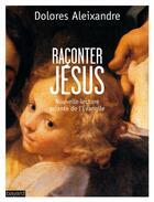 Couverture du livre « Raconter Jésus » de Dolores Aleixandre aux éditions Bayard