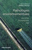 Couverture du livre « Pathologies environnementales ; identifier, comprendre, agir » de Collectif et Marie Gaille aux éditions Cnrs