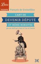 Couverture du livre « L'art de devenir député et même ministre par un oidif que n'est pas l'un ni l'autre » de Francois De Groiseilliez aux éditions J'ai Lu