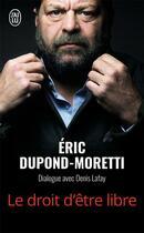 Couverture du livre « Le droit d'etre libre » de Eric Dupond-Moretti aux éditions J'ai Lu