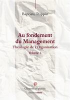 Couverture du livre « Au fondement du management t.1 ; théologie de l'organisation » de Baptiste Rappin aux éditions Ovadia