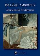 Couverture du livre « Balzac amoureux » de Emmanuelle De Boysson aux éditions Editions Rabelais