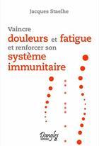 Couverture du livre « Vaincre douleurs et fatigue et renforcer son système immunitaire » de Jacques Staehle aux éditions Dangles