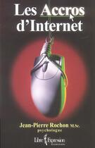 Couverture du livre « Les Accros D'Internet » de Jean-Pierre Rochon aux éditions Libre Expression