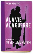 Couverture du livre « À la vie, à la guerre - 18 septembre 1914 » de Julien Hervieux aux éditions 12-21