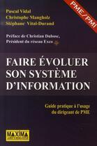 Couverture du livre « Faire evoluer son système d'information ; guide pratique à l'usage du dirigeant de pme » de Vidal/Mangholz aux éditions Maxima Laurent Du Mesnil