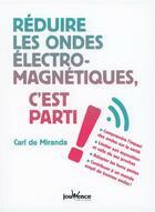 Couverture du livre « Réduire les ondes électromagnetiques, c'est parti ! » de Carl De Miranda aux éditions Jouvence