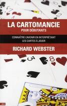 Couverture du livre « La cartomancie pour débutants ; connaître l'avenir en interprétant les cartes à jouer » de Richard Webster & aux éditions Ada