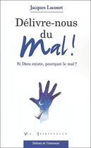 Couverture du livre « Délivre-nous du mal ! si Dieu existe, pourquoi le mal ? » de Jacques Lacourt aux éditions Emmanuel