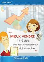 Couverture du livre « Mieux Vendre : 13 Regles Que Tout Collaborateur Doit Connaitre » de Pascal Viaud aux éditions Qualixel