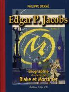 Couverture du livre « Edgar P. Jacobs t.2 ; biographie du père de Blake et Mortimer » de Philippe Bierme aux éditions L'age D'or