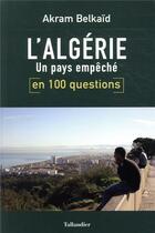 Couverture du livre « L'Algérie en 100 questions ; un pays empêché » de Akram Belkaid aux éditions Tallandier
