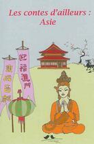 Couverture du livre « LES CONTES D'AILLEURS T.2 ; les contes d'ailleurs ; Asie » de Jessica Reuss-Nliba et Didier Reuss-Nliba aux éditions A Vol D'oiseaux