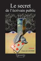 Couverture du livre « Le secret de l'écrivain public » de France De Lacombe aux éditions Tapuscrits